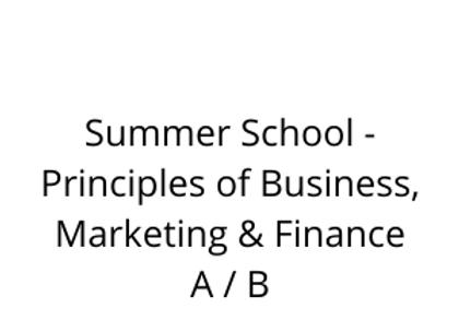 Summer School - Principles of Business, Marketing & Finance A / B