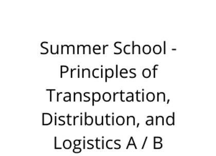 Summer School - Principles of Transportation, Distribution, and Logistics A / B