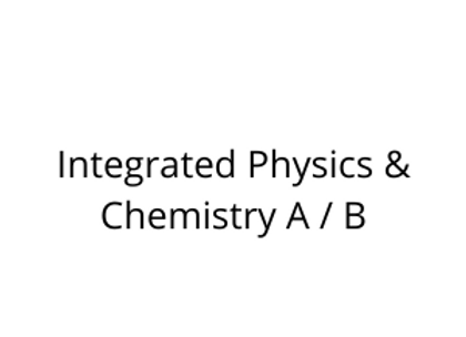Integrated Physics & Chemistry A / B