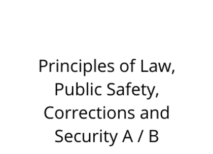 Principles of Law, Public Safety, Corrections and Security A / B