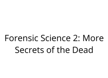 Forensic Science 2: More Secrets of the Dead