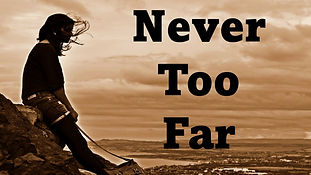 Never Too Far.jpg