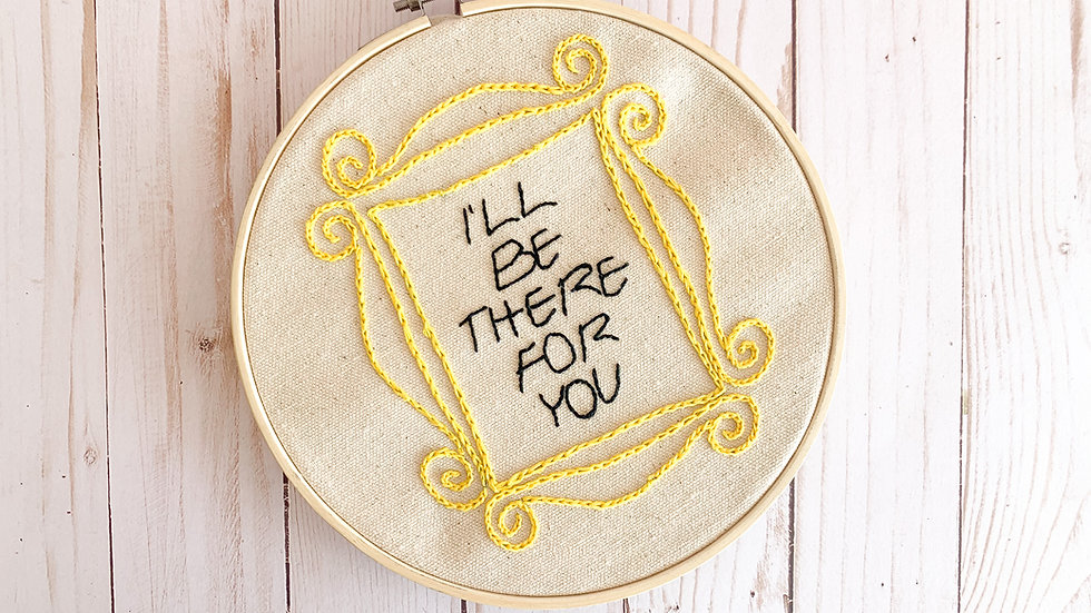 DIY Art Kit - Friends Embroidery - I'll Be There For You