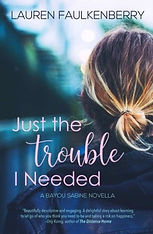 The front cover of Just the Trouble I  Needed by Lauren Faulkenberry