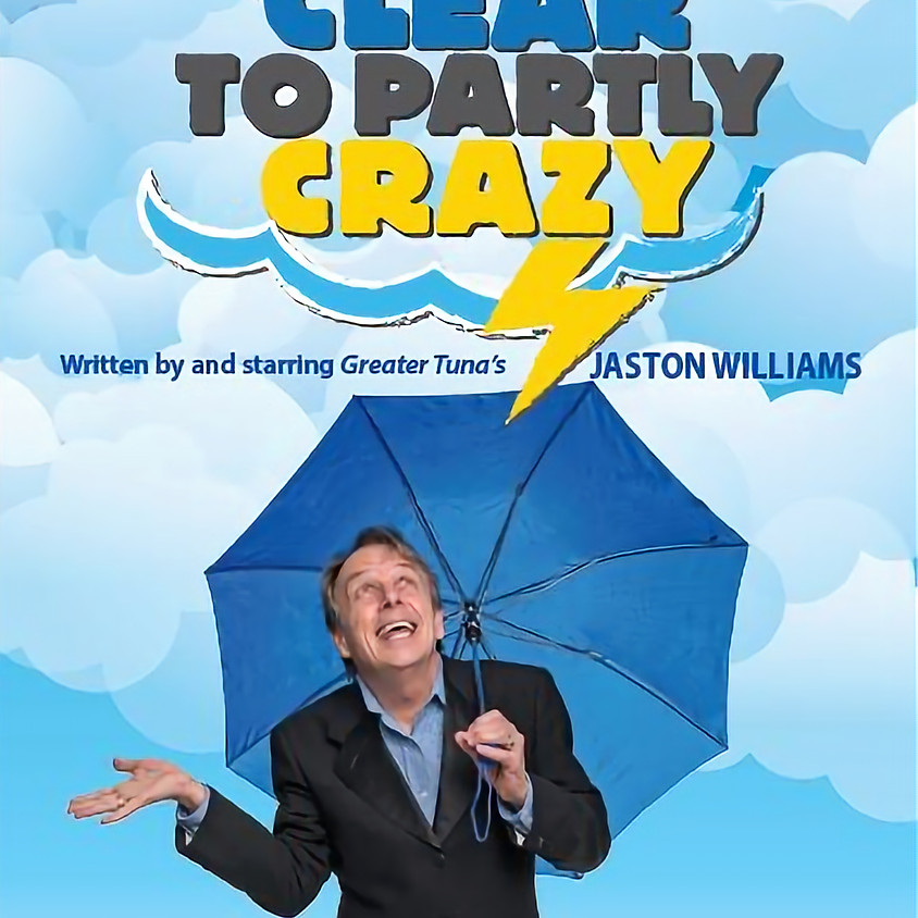 """""""Clear to Partly Crazy"""" starring Jaston Williams Aug. 28th"""