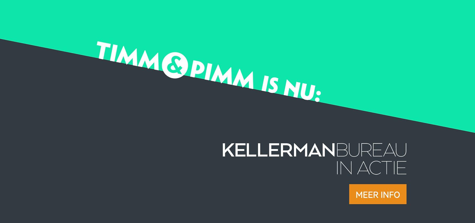 Timm & Pimm is Kellerman Bureau in Actie