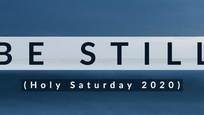 Be Still (Holy Saturday 2020)