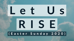 Let Us Rise (Easter Sunday 2020)