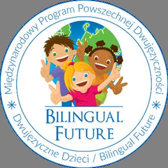"""Międzynarodowy Program Powszechnej Dwujęzyczności  """"Dwujęzyczne Dzieci"""" / """"Bilingual Future"""""""