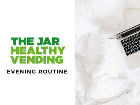 Evening Routine For A Better Day With The Jar Healthy Vending