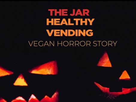 Vegan Horror by The Jar Healthy Vending