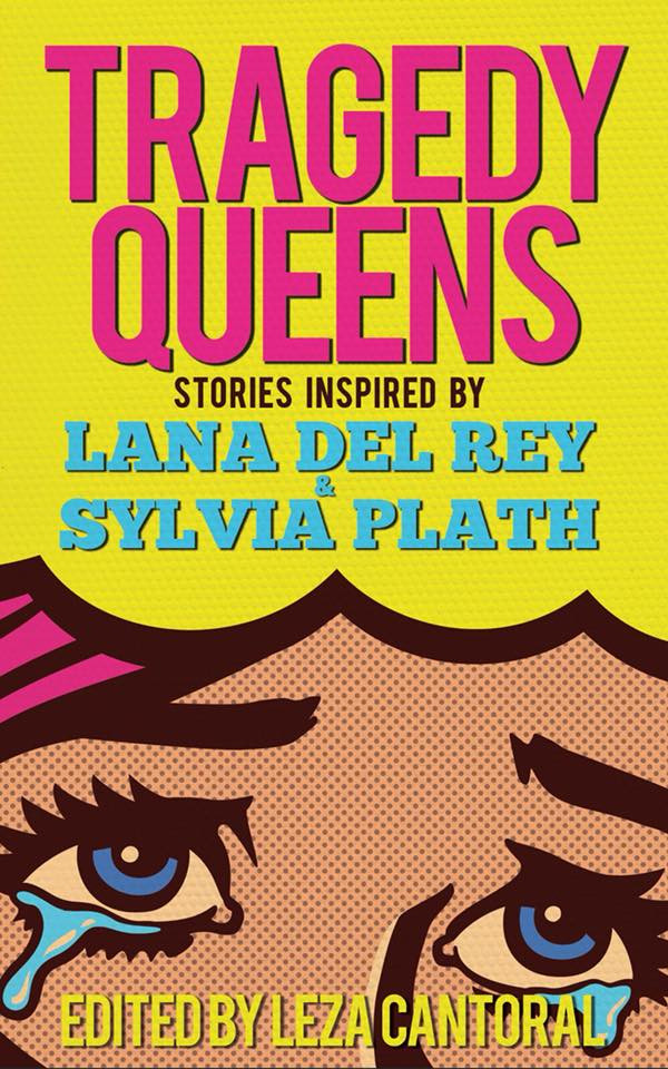 Tragedy Queens: Stories Inspired by Lana Del Rey and Slyvia Plath