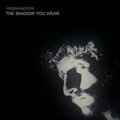 Frozen Institute - The Shadow You Wear (2015)