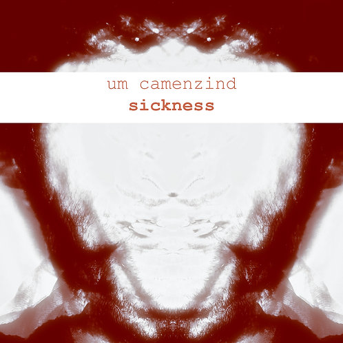 Um Camenzind - Sickness (2013)