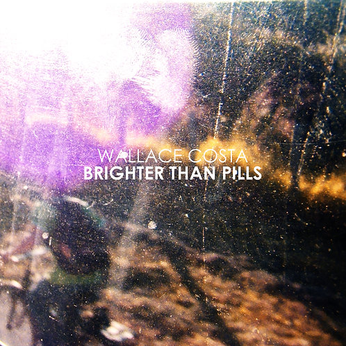 Wallace Costa - Brighter Than Pills (2012)
