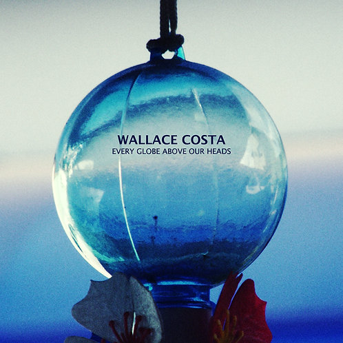 Wallace Costa - Every Globe Above Our Heads (2014)