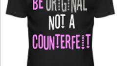Be Original Not a Counterfeit T-Shirt