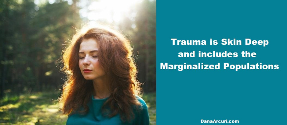 Trauma is Skin Deep & Includes the Marginalized Populations