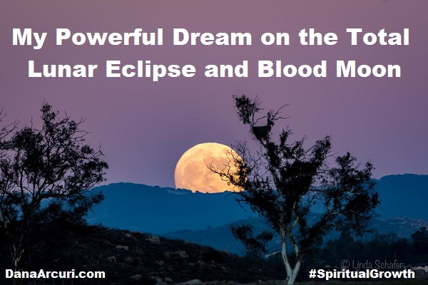 My Powerful Dream on the Total Lunar Eclipse & Blood Moon