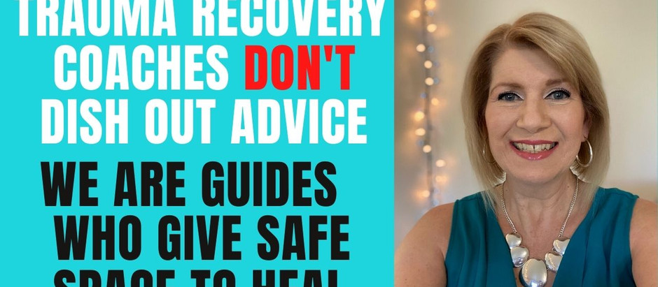 Trauma Recovery Coaches Don't Dish Out Advice: We are Gentle Guides Who Give Safe Space To Heal