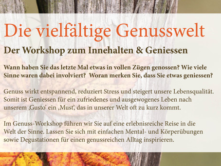 Die vielfältige Genusswelt - Der Workshop zum Innehalten & Geniessen