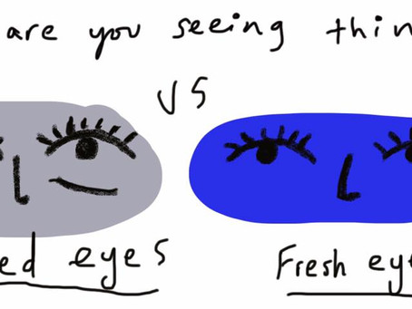Fresh eyes and how to use them.