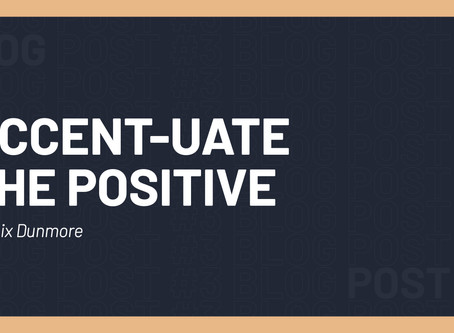 ACCENT-UATE THE POSITIVE