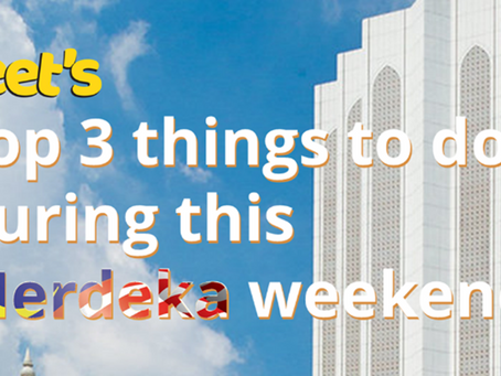 Feet's List: Top 3 Things To Do During This Long Merdeka Weekend