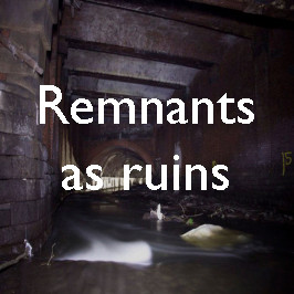 Remnants as ruins: the Irk culvert, Manchester