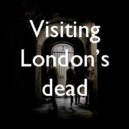 Visiting London's dead