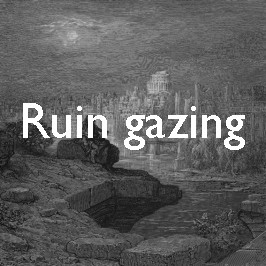 Ruin gazing: dead cities and the imagination of disaster