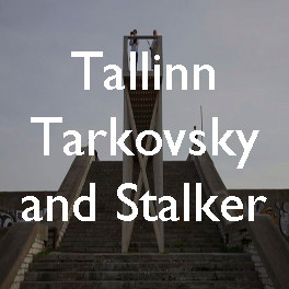Tallinn,Tarkovsky and Stalker