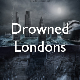 Sewer, sump, swamp: drowned Londons