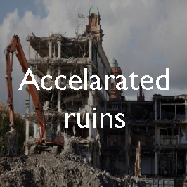 Accelerated ruins: the aesthetics of demolition