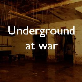 The underground at war