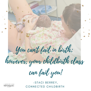 You CAN'T Fail at Birth; however, your childbirth class CAN fail you!