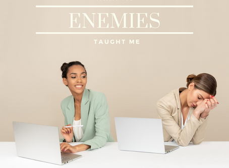 What Have My Enemies Taught Me?