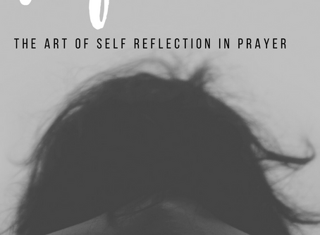 The Art of Self Reflection as Prayer. Part 1