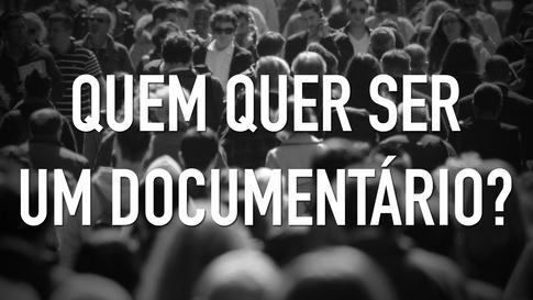 Quem quer ser um Documentário? | 2011