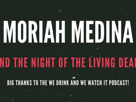 Moriah Medina and The Night of the Living Dead!