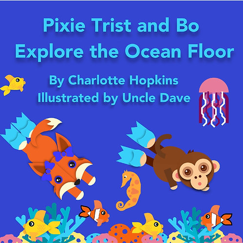 Pixie Trist and Bo Explore the Ocean Floor by Charlotte Hopkins