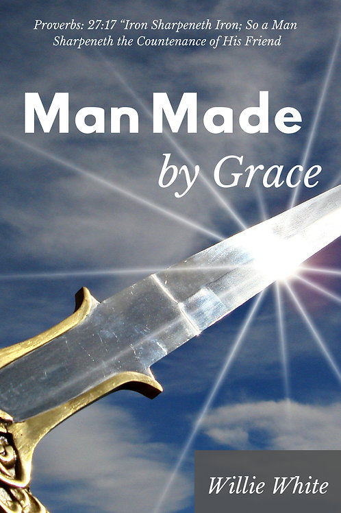 Man Made by Grace by Willie Deeanjlo White