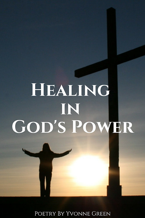 Healing in God's Power by Yvonne Green