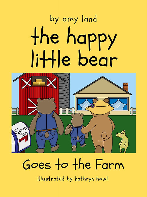 The Happy Little Bear Goes to the Farm by Amy Land