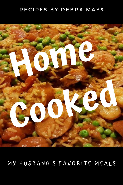 Home Cooked: My Husband's Favorite Meals by Debra Mays