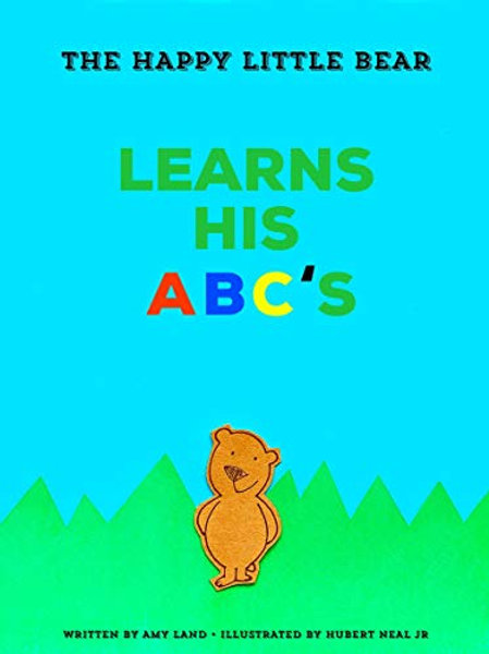 The Happy Little Bear Learns His ABCs by Amy Land
