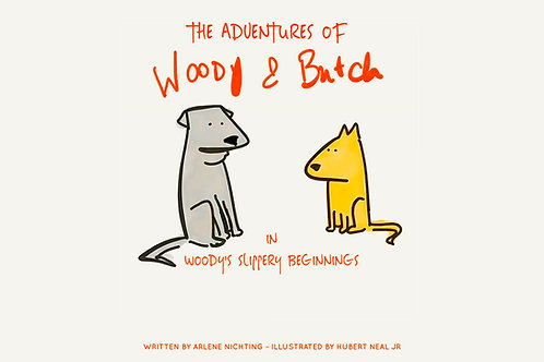 The Adventures of Woody & Butch: Woody's Slippery Beginnings by Arlene Nichting