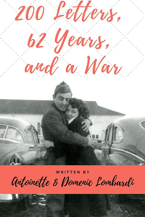 200 Letters, 62 Years, and a War by Antoinette and Domenic Lombardi