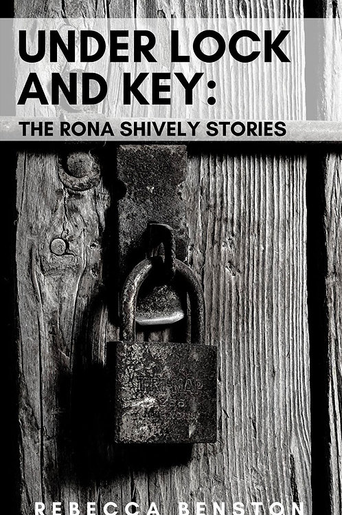 #2-Under Lock and Key: The Rona Shively Stories by Rebecca Benston
