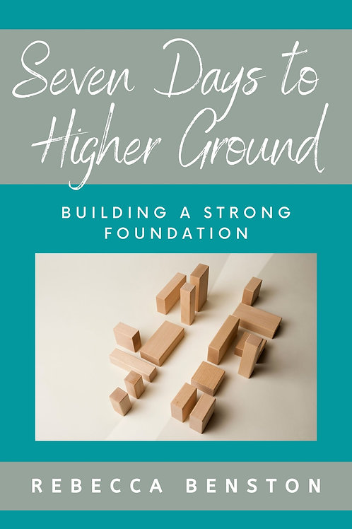 Seven Days to Higher Ground: Building a Strong Foundation by Rebecca Benston